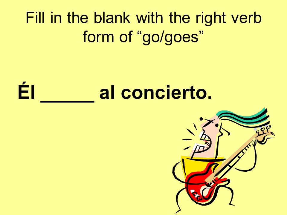 Fill in the blank with the right verb form of go/goes Ella _____ a la escuela.