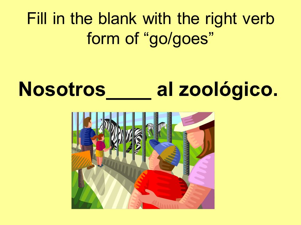 Fill in the blank with the right verb form of go/goes Tú _____ a México.