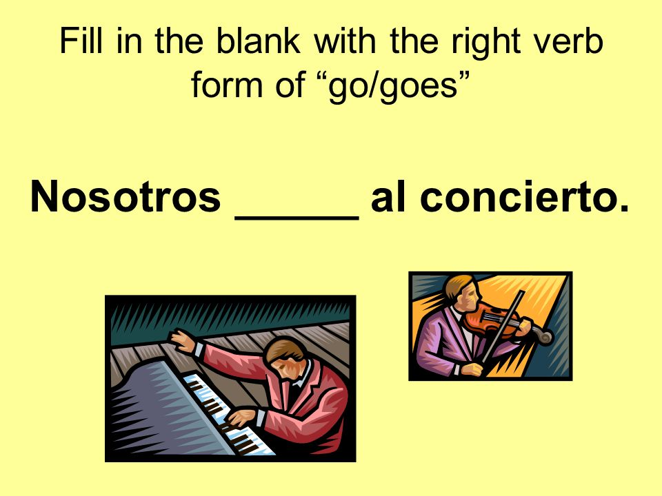 Fill in the blank with the right verb form of go/goes Ellas _____ al catedral.