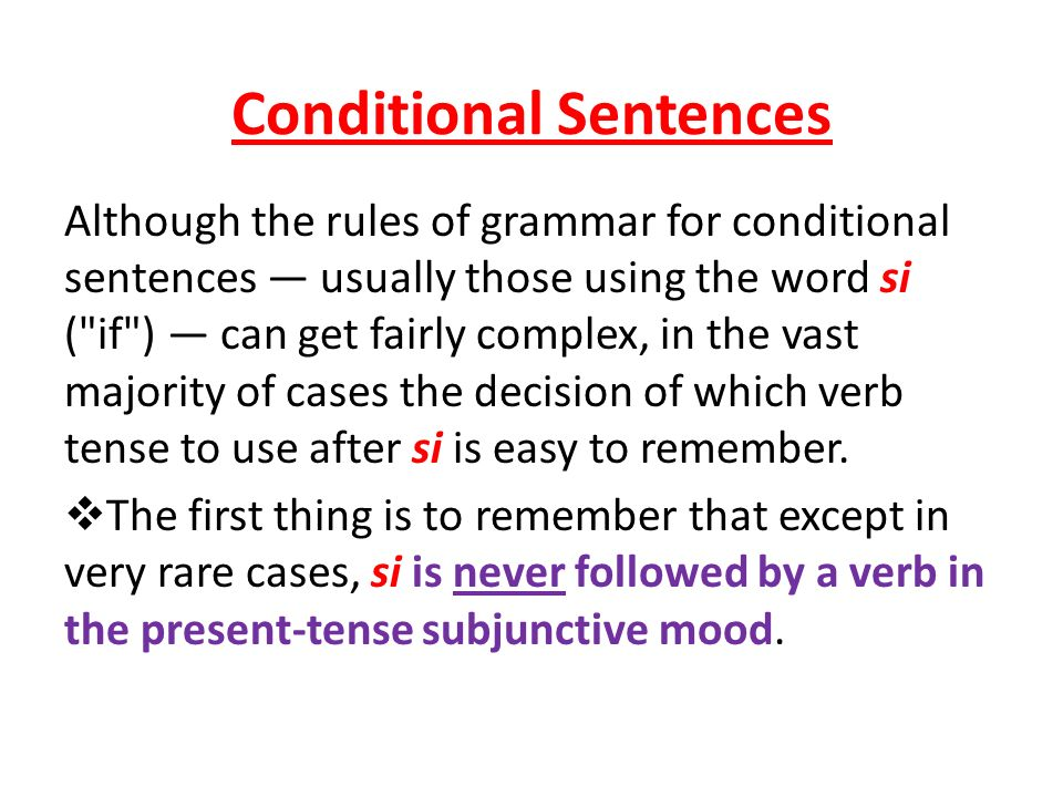 Conditional Sentences Although the rules of grammar for conditional sentences usually those using the word si (