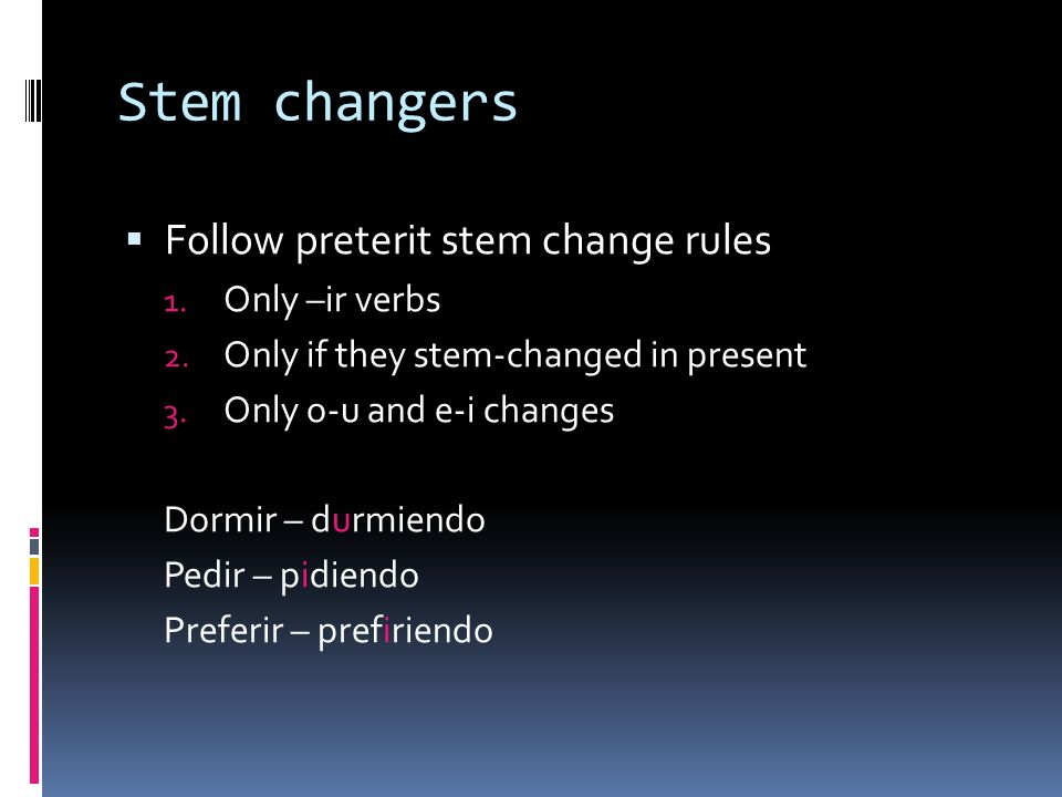 Stem changers Follow preterit stem change rules 1.
