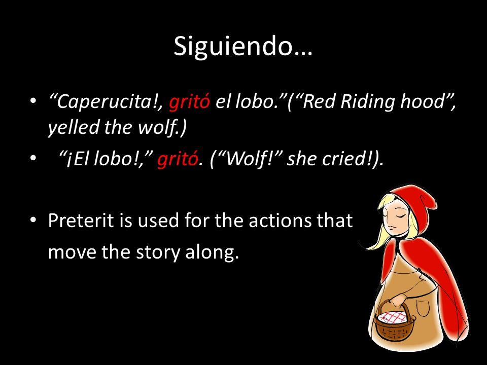 Siguiendo… Caperucita!, gritó el lobo.(Red Riding hood, yelled the wolf.) ¡El lobo!, gritó.