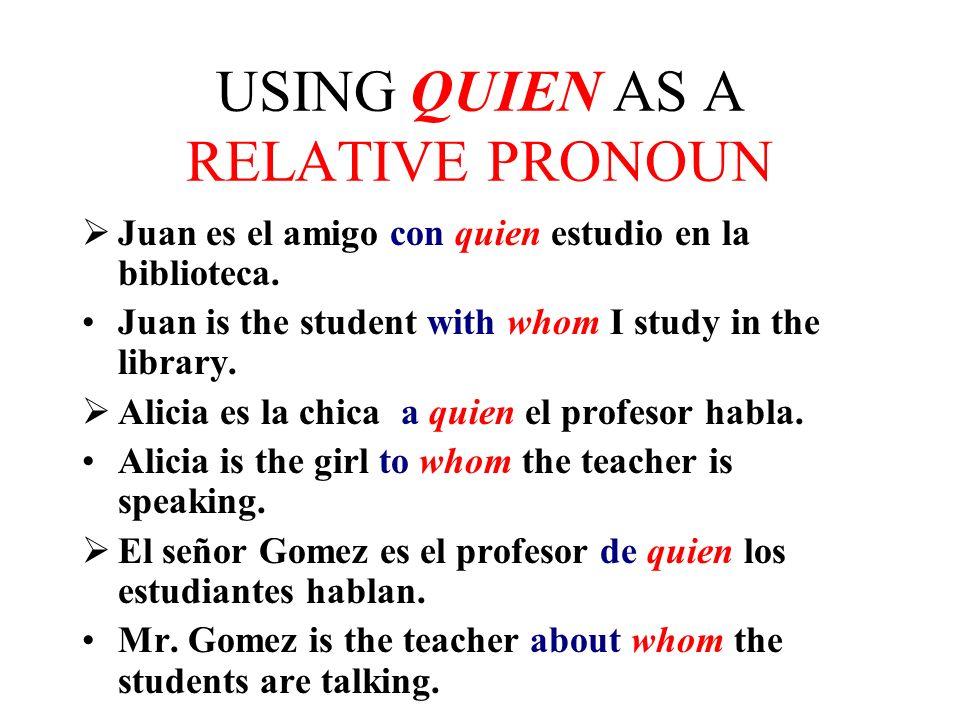 USING QUE AS A RELATIVE PRONOUN Juan es el estudiante que estudia más.