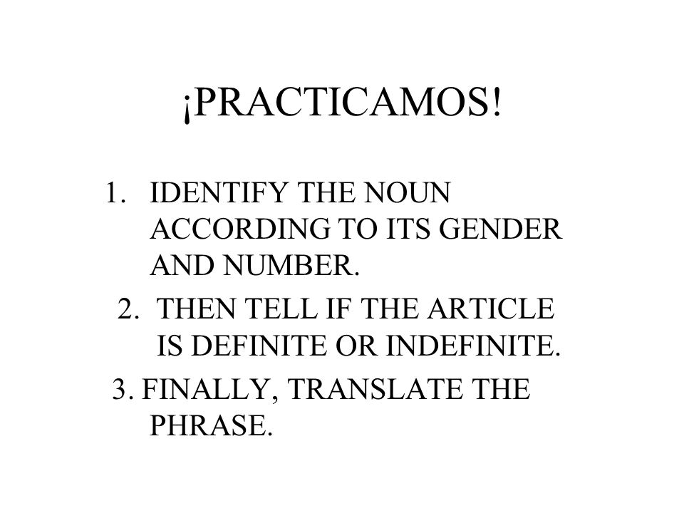 ¡PRACTICAMOS.1.IDENTIFY THE NOUN ACCORDING TO ITS GENDER AND NUMBER.