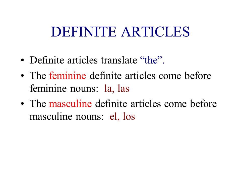 DEFINITE ARTICLES Definite articles translate the.