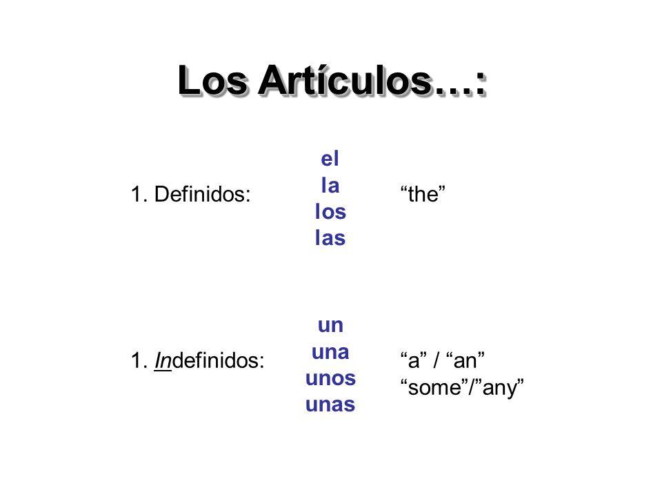Los Artículos…: 1. Definidos: el la los las the 1. Indefinidos: un una unos unas a / an some/any