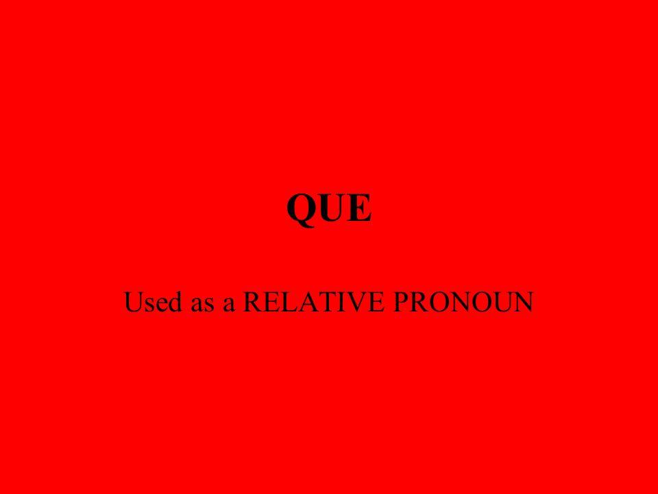 QUE Used as a RELATIVE PRONOUN
