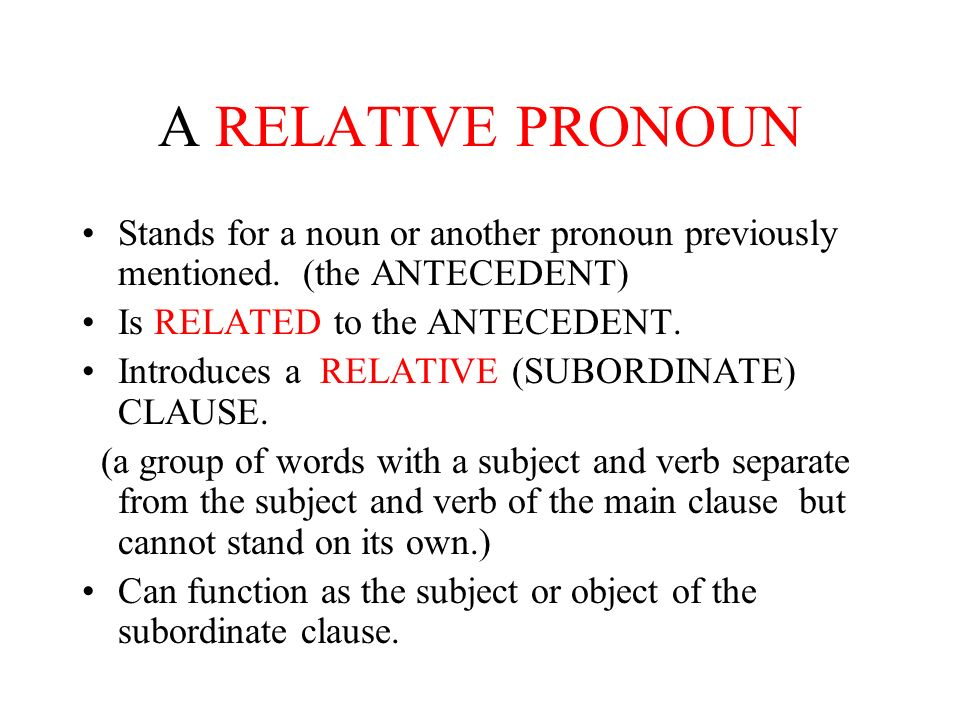 A RELATIVE PRONOUN Stands for a noun or another pronoun previously mentioned.