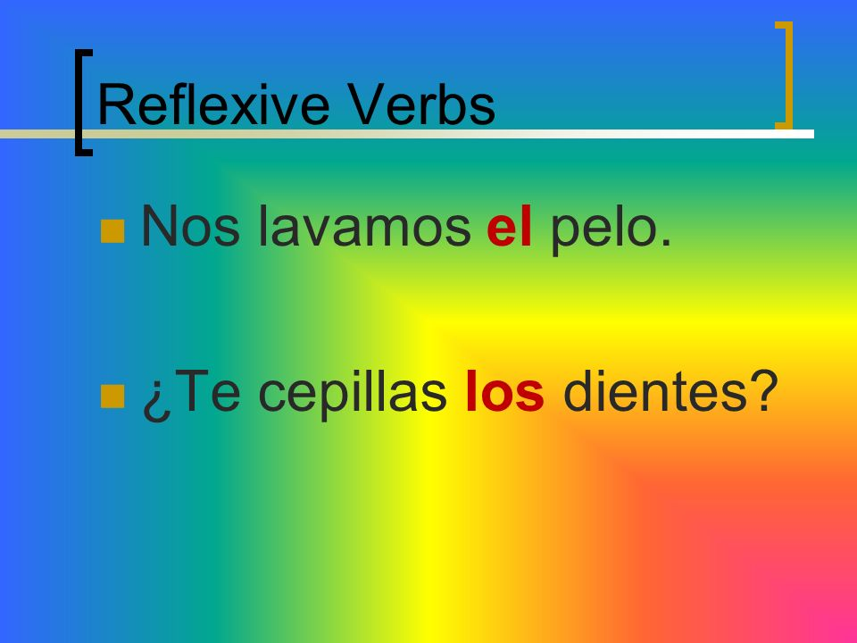 Reflexive Verbs When using reflexive verbs to talk about parts of the body, use the definite article. (the el, la, los, las that mean the)