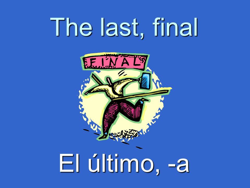 The last, final El último, -a