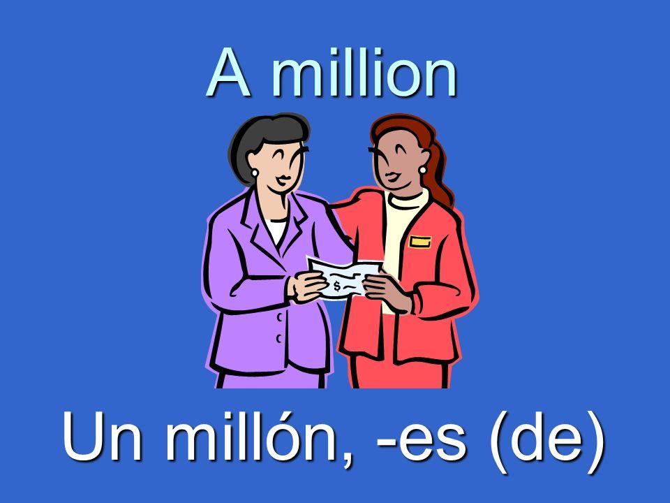 A million Un millón, -es (de)