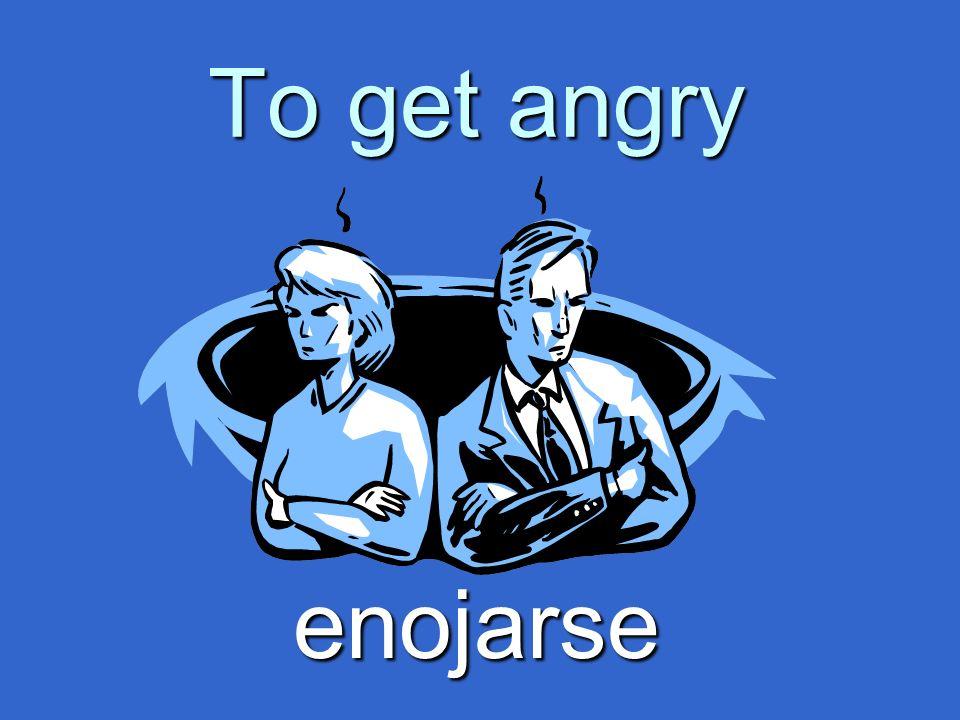 To get angry enojarse