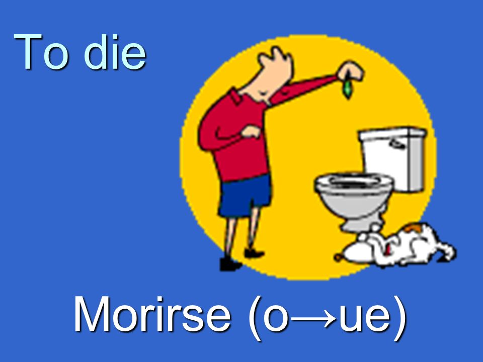 To die Morirse (oue)