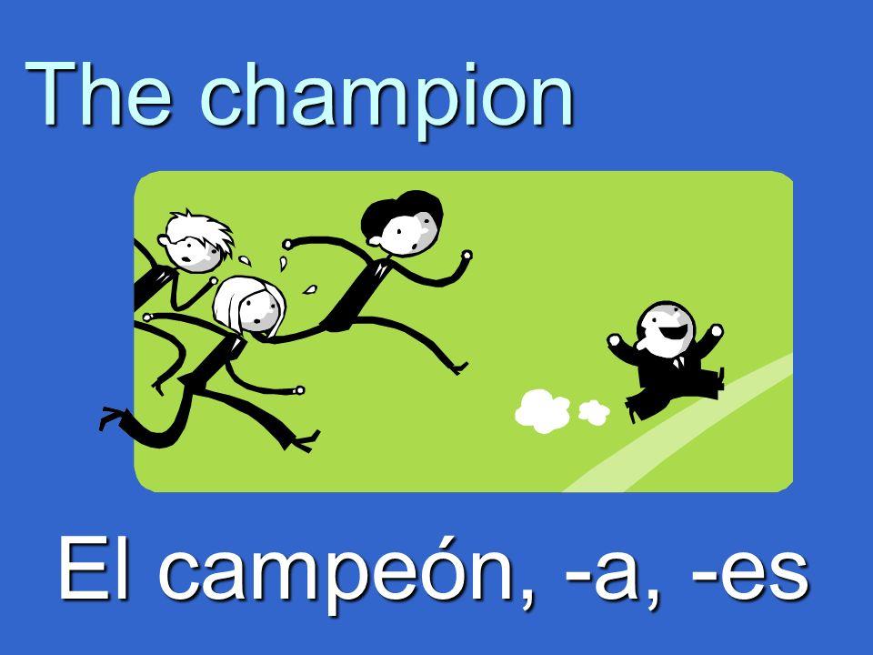 The champion El campeón, -a, -es