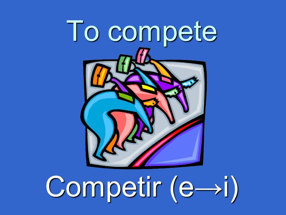 To compete Competir (ei)