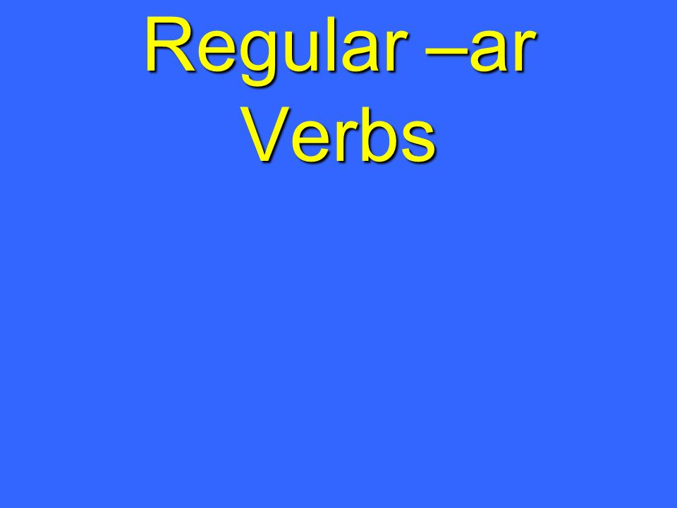 Regular –ar Verbs