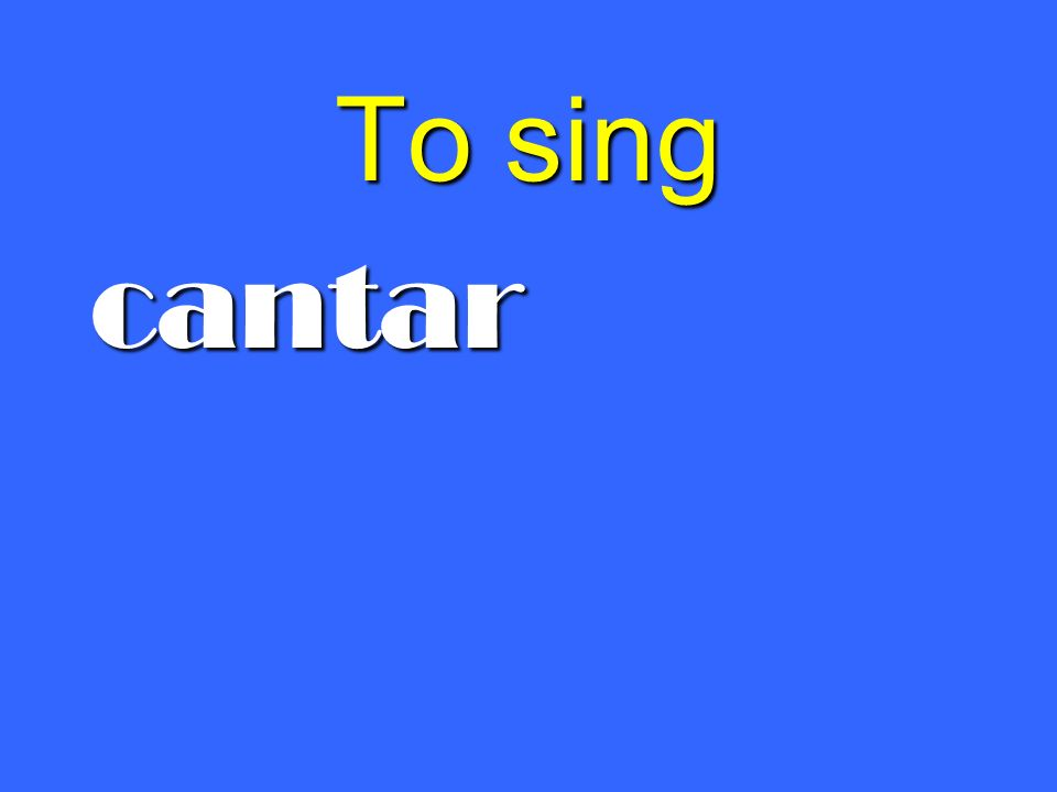 To sing cantar