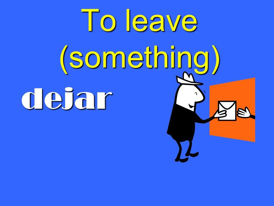 To leave (something) dejar
