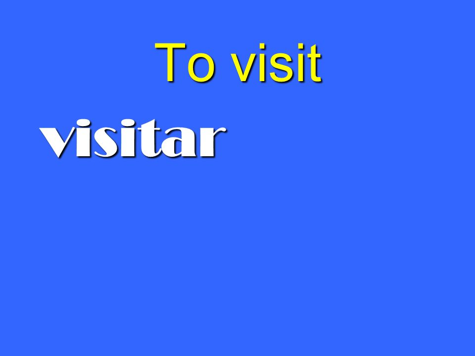 To visit visitar