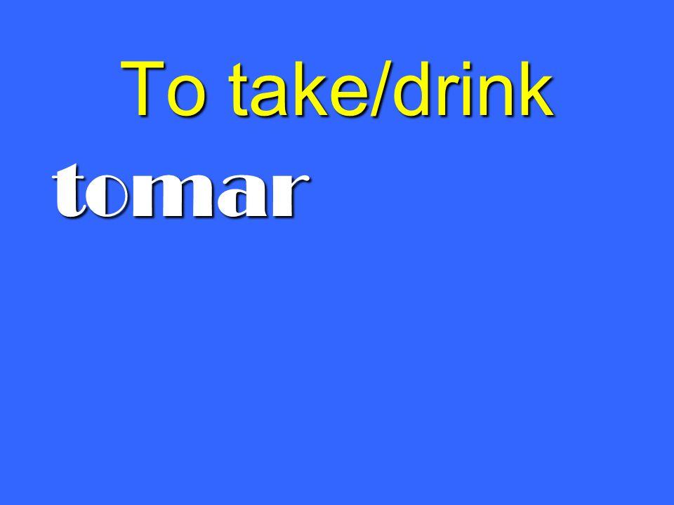 To take/drink tomar
