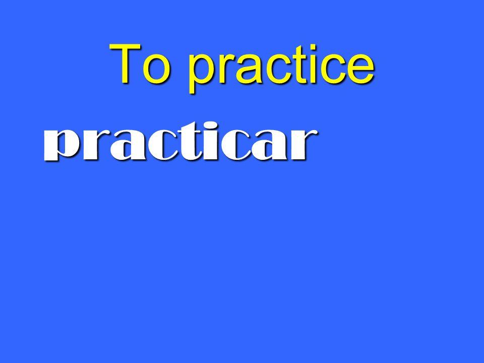 To practice practicar