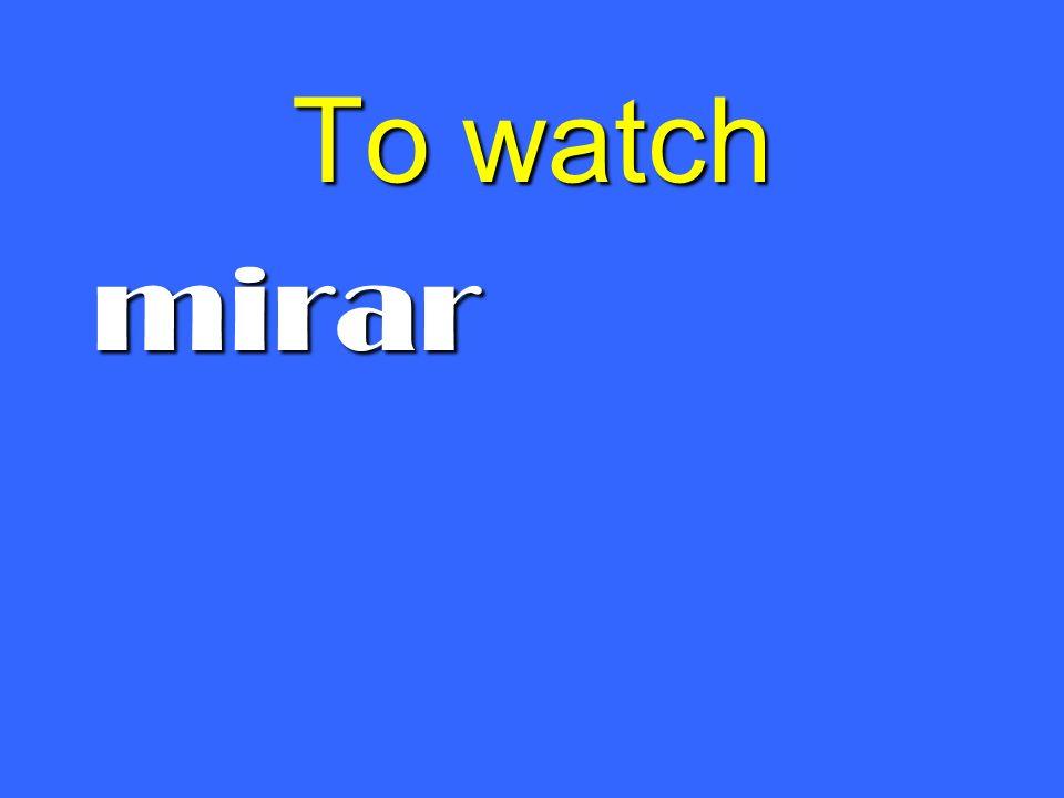 To watch mirar