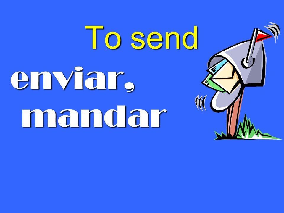 To send enviar, mandar