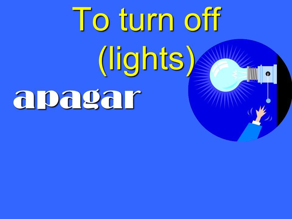 To turn off (lights) apagar