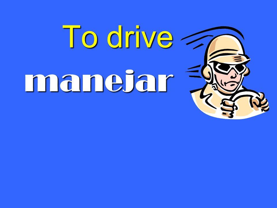 To drive manejar