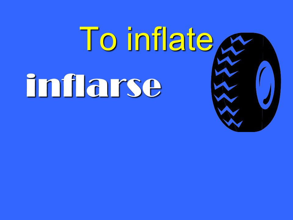 To inflate inflarse