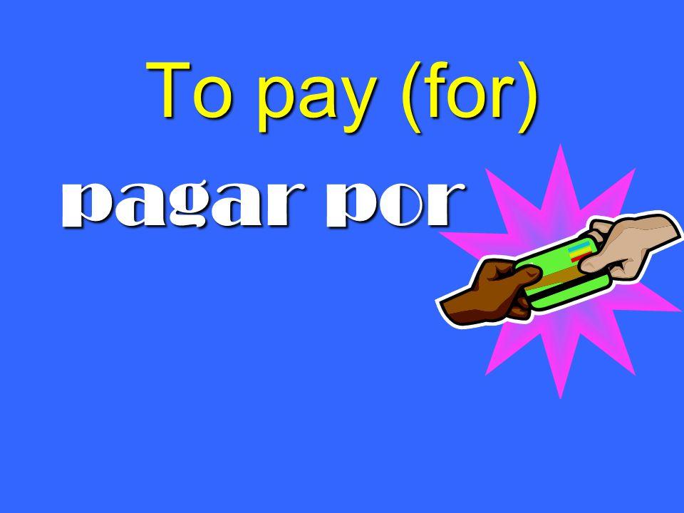 To pay (for) pagar por