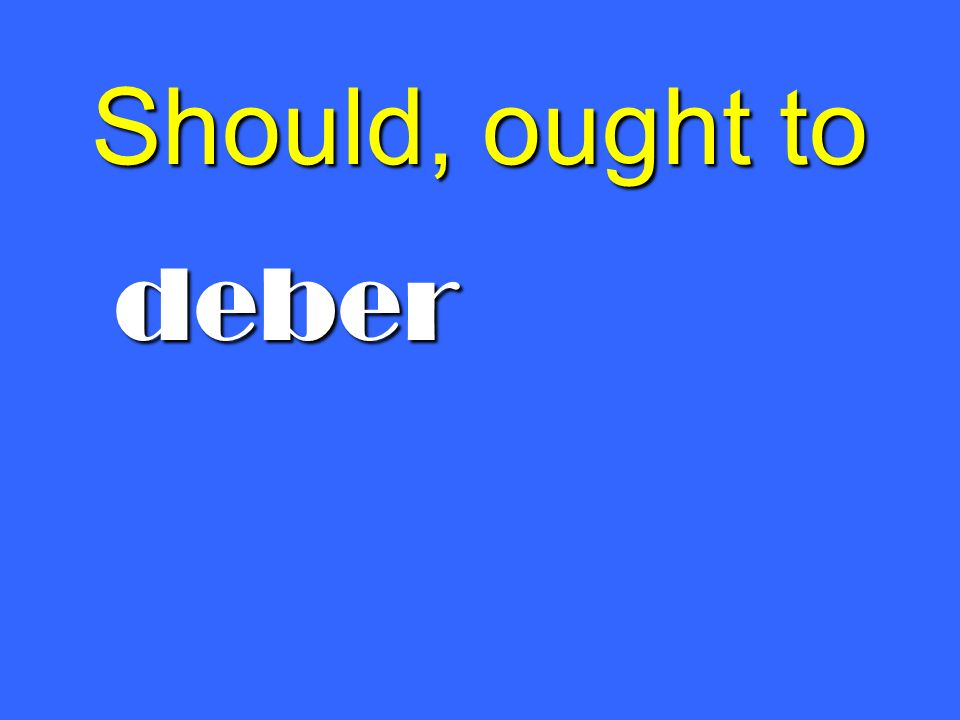 Should, ought to deber
