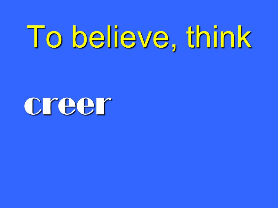 To believe, think creer
