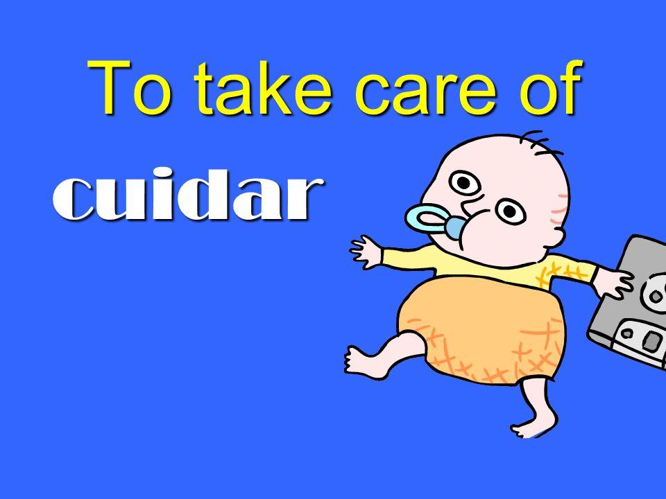 To take care of cuidar