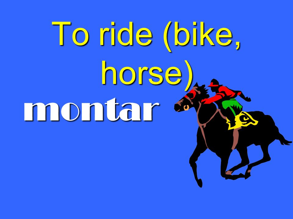 To ride (bike, horse) montar