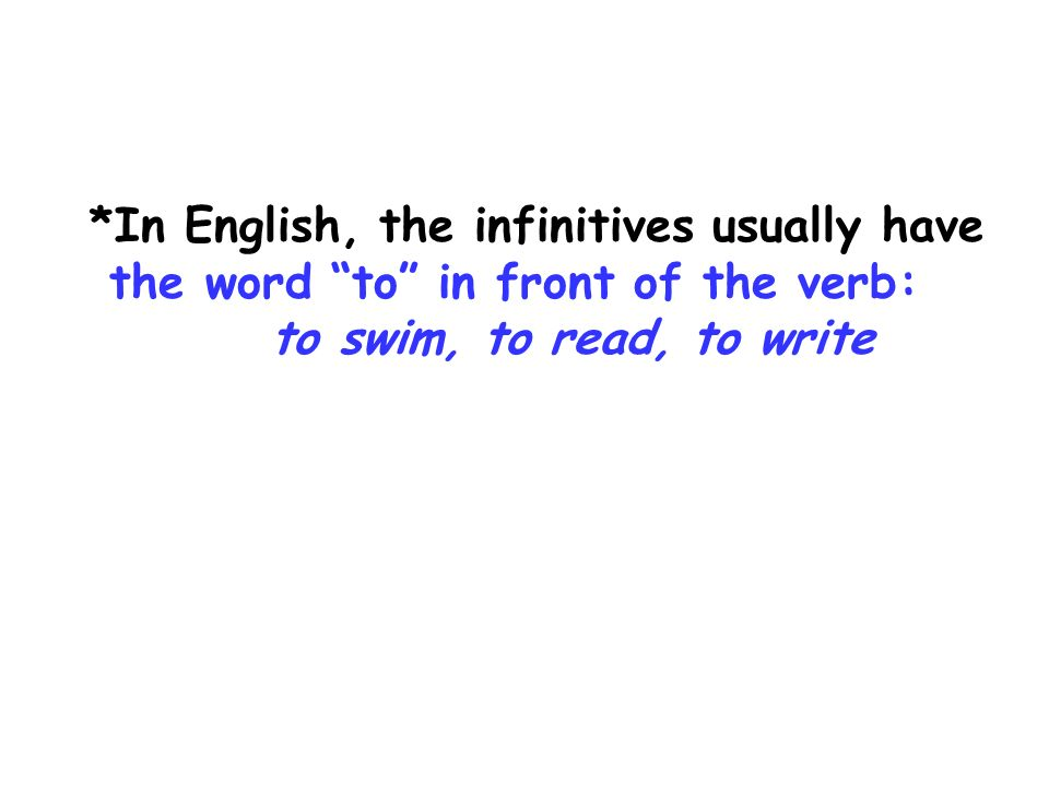 *In Spanish, the infinitives dont have a separate word like to in front of the verb.