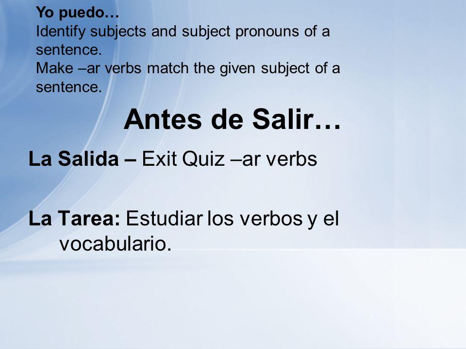 Antes de Salir… La Salida – Exit Quiz –ar verbs La Tarea: Estudiar los verbos y el vocabulario.