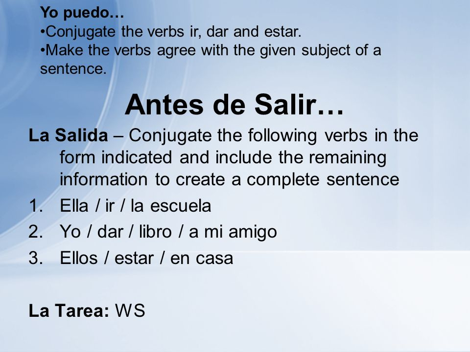 Antes de Salir… La Salida – Conjugate the following verbs in the form indicated and include the remaining information to create a complete sentence 1.