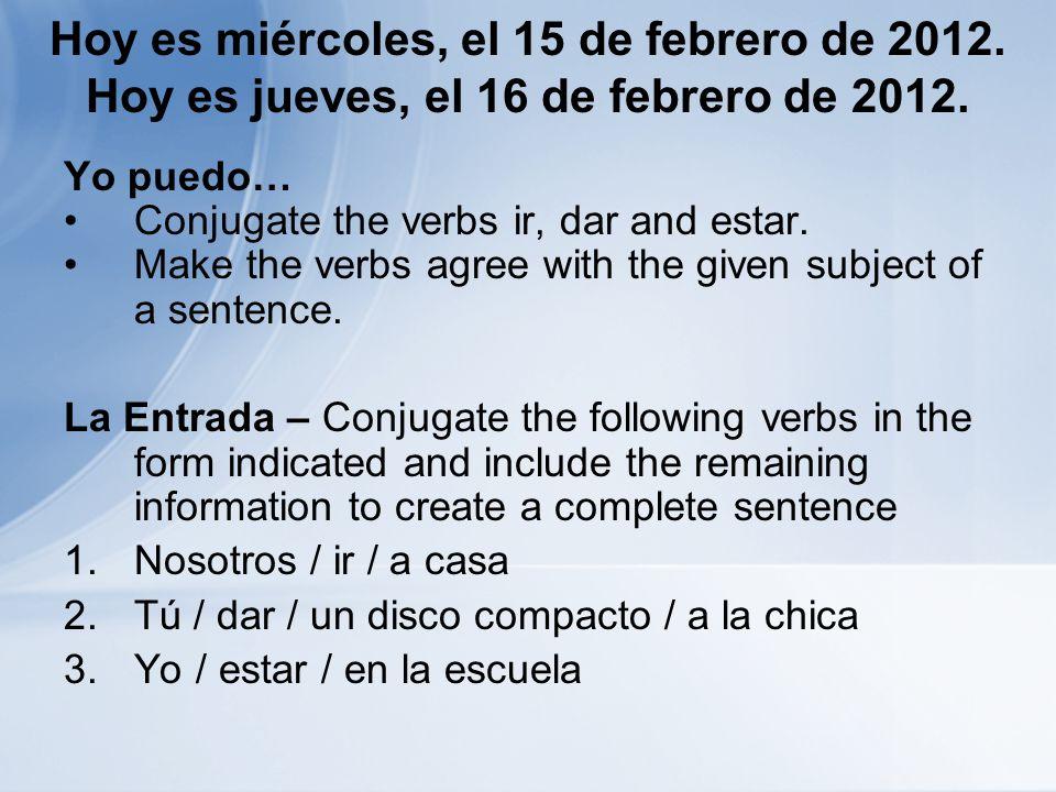 Hoy es miércoles, el 15 de febrero de 2012. Hoy es jueves, el 16 de febrero de 2012.
