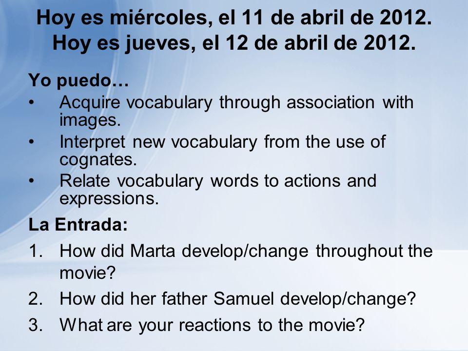 Hoy es miércoles, el 11 de abril de 2012. Hoy es jueves, el 12 de abril de 2012. Yo puedo… Acquire vocabulary through association with images. Interpr