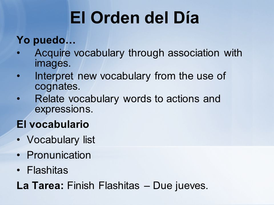 El Orden del Día Yo puedo… Acquire vocabulary through association with images. Interpret new vocabulary from the use of cognates. Relate vocabulary wo