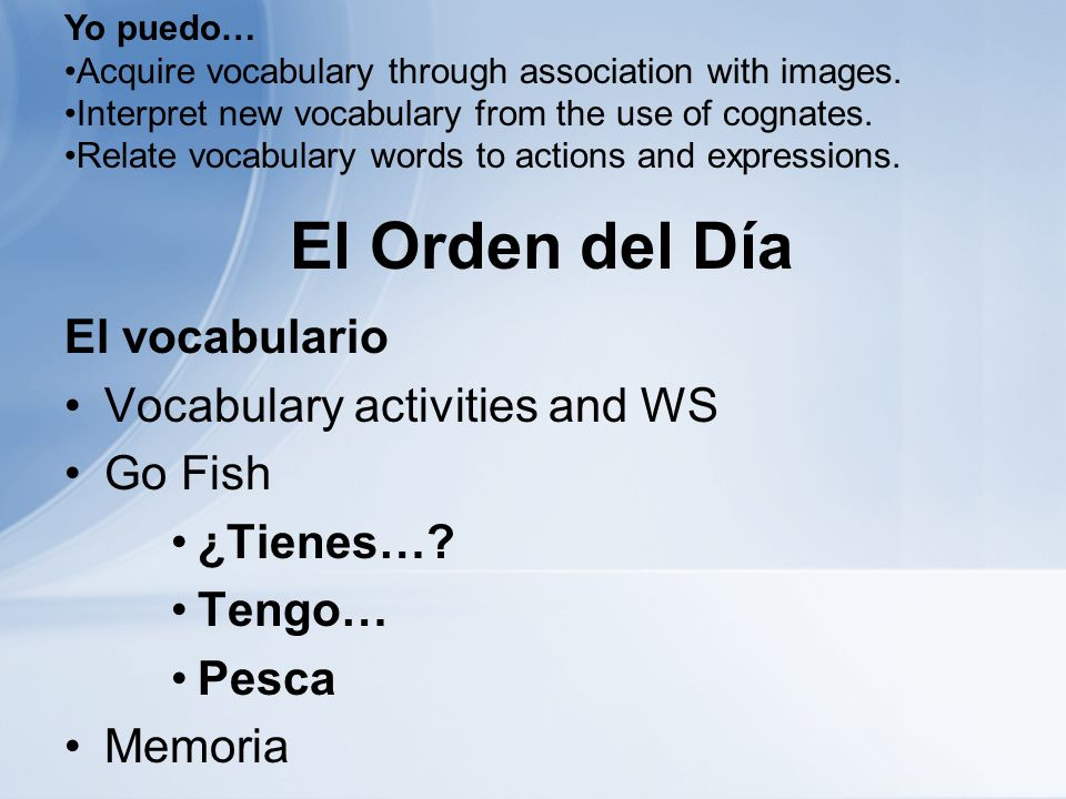 El Orden del Día El vocabulario Vocabulary activities and WS Go Fish ¿Tienes….