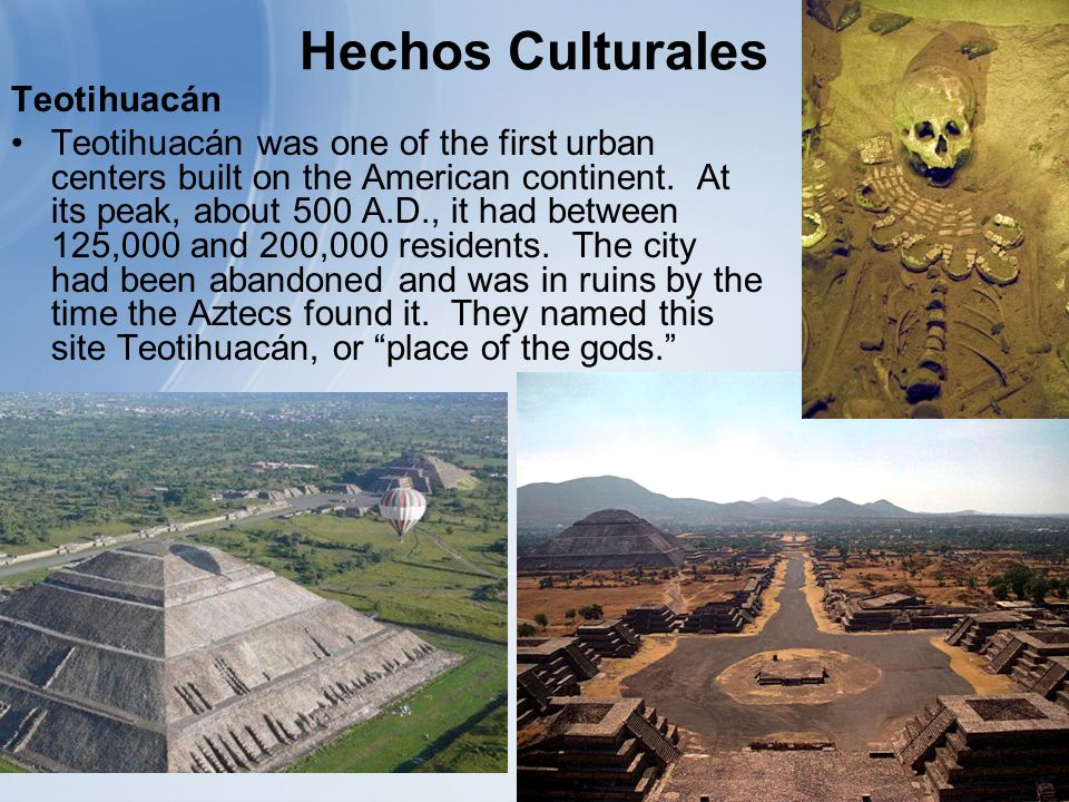 Hechos Culturales Teotihuacán Teotihuacán was one of the first urban centers built on the American continent.