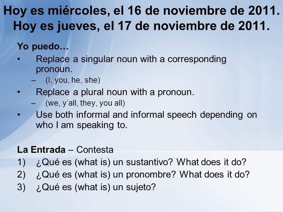 Hoy es miércoles, el 16 de noviembre de 2011. Hoy es jueves, el 17 de noviembre de 2011.