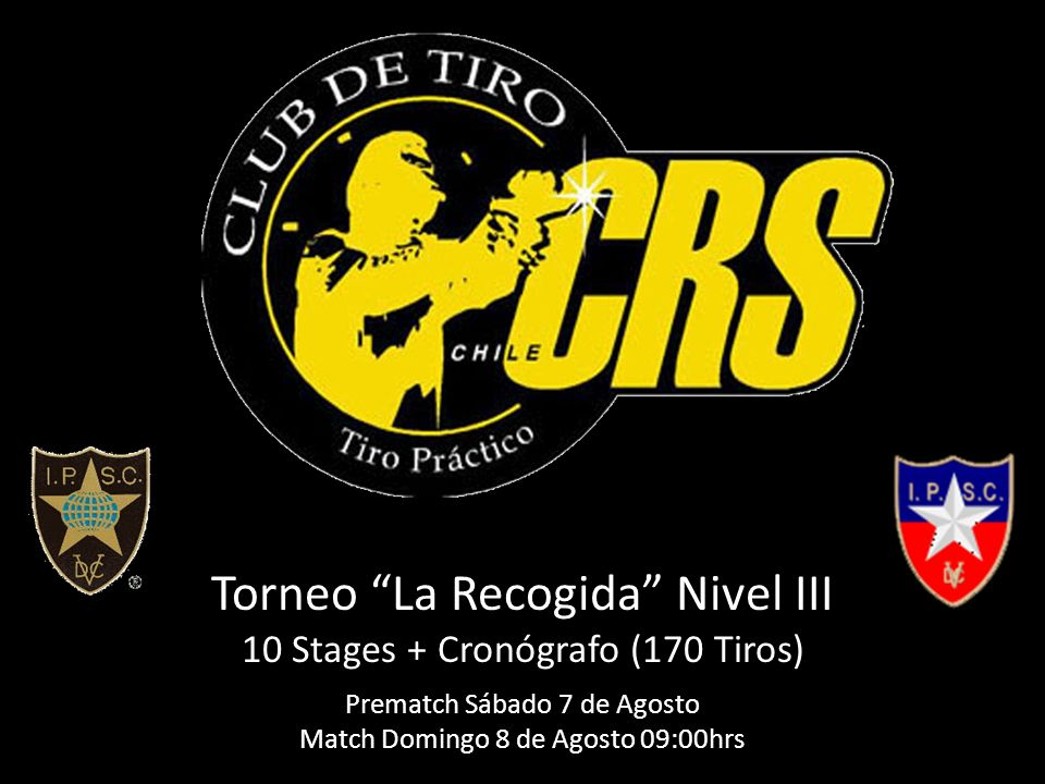 Torneo La Recogida Nivel III 10 Stages + Cronógrafo (170 Tiros) Prematch Sábado 7 de Agosto Match Domingo 8 de Agosto 09:00hrs