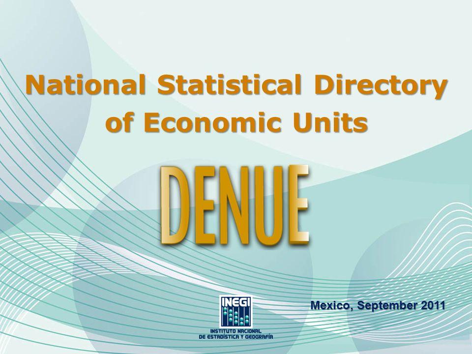 Define policies for civil protection and harmonious urban development Directorio Estadístico Nacional de Unidades Económicas.