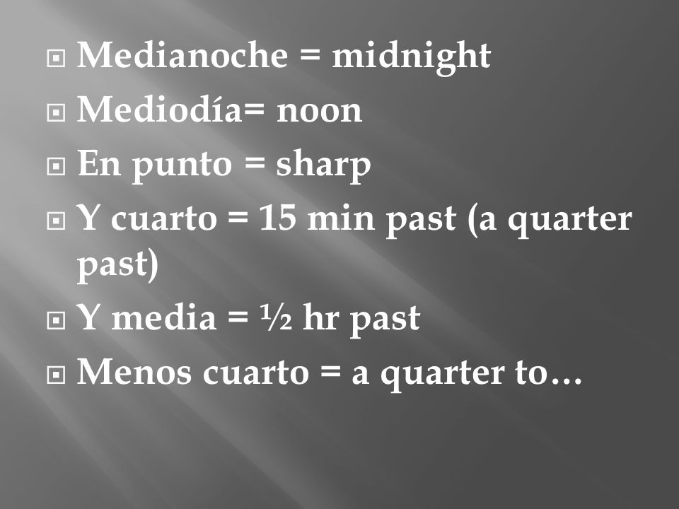 De la mañana (Morning) is from 12:00am to 11:59am De la tarde (Afternoon) is from 12:00pm to 6:59pm De la noche (Night) is from 7:00pm to 11:59pm