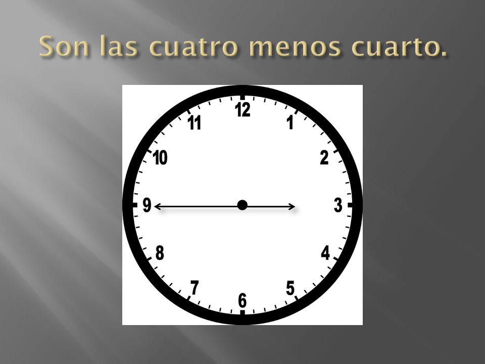 Medianoche = midnight Mediodía= noon En punto = sharp Y cuarto = 15 min past (a quarter past) Y media = ½ hr past Menos cuarto = a quarter to…