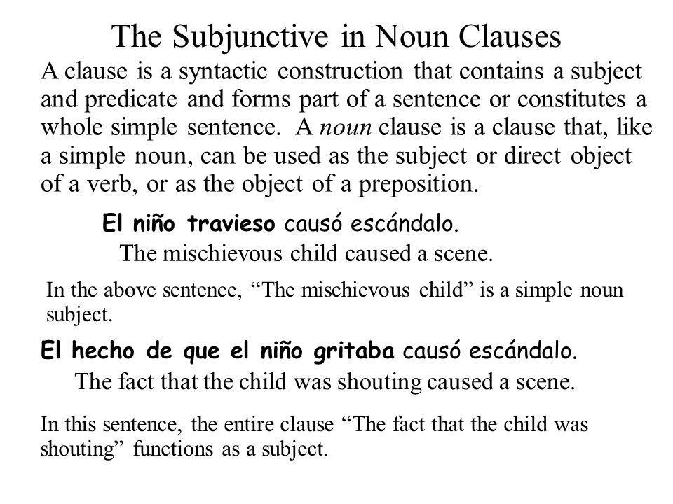 The Subjunctive in Noun Clauses A clause is a syntactic construction that contains a subject and predicate and forms part of a sentence or constitutes a whole simple sentence.