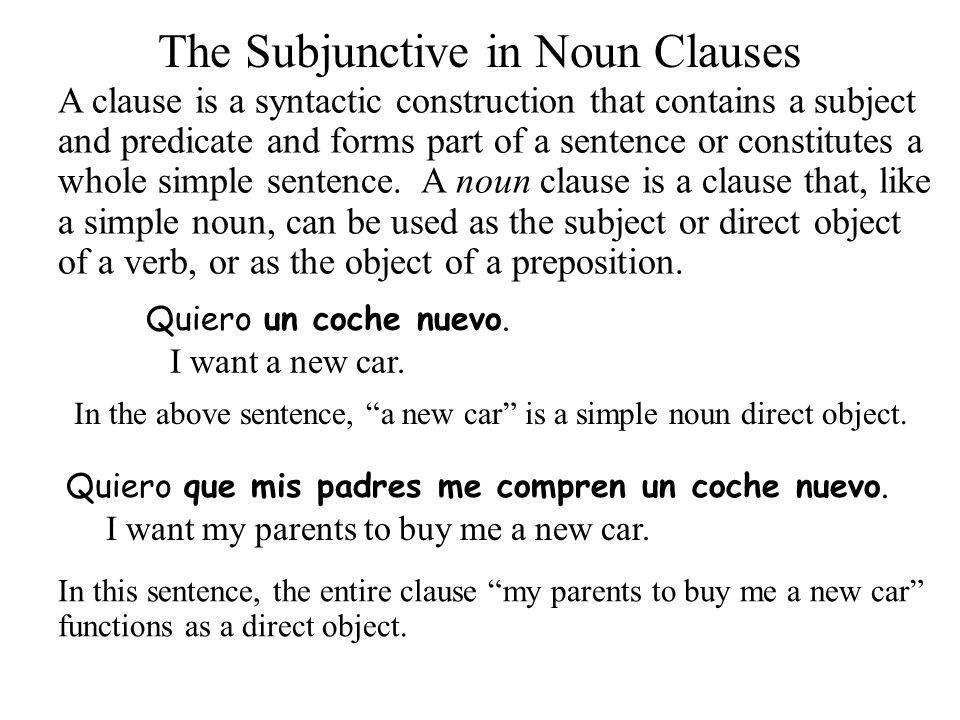 The Subjunctive in Noun Clauses A clause is a syntactic construction that contains a subject and predicate and forms part of a sentence or constitutes